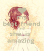 my best  friend and she  is   amazing  - Personalised Poster A4 size