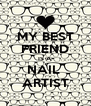 MY BEST FRIEND IS A NAIL  ARTIST - Personalised Poster A4 size