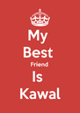 My  Best  Friend Is  Kawal - Personalised Poster A4 size