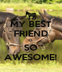 MY BEST FRIEND IS SO AWESOME! - Personalised Poster A4 size