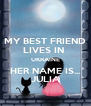 MY BEST FRIEND LIVES IN  UKRAINE HER NAME IS... JULIA - Personalised Poster A4 size