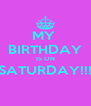 MY  BIRTHDAY IS ON SATURDAY!!!  - Personalised Poster A4 size
