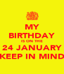 MY BIRTHDAY IS ON THE 24 JANUARY KEEP IN MIND - Personalised Poster A4 size