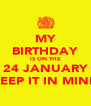 MY BIRTHDAY IS ON THE 24 JANUARY KEEP IT IN MIND - Personalised Poster A4 size
