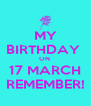 MY BIRTHDAY  ON  17 MARCH REMEMBER! - Personalised Poster A4 size