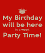 My Birthday will be here In a week Party Time!  - Personalised Poster A4 size