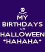 MY BIRTHDAYS ON HALLOWEEN *HAHAHA* - Personalised Poster A4 size
