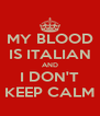 MY BLOOD IS ITALIAN AND I DON'T KEEP CALM - Personalised Poster A4 size