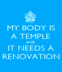 MY BODY IS A TEMPLE AND IT NEEDS A RENOVATION - Personalised Poster A4 size