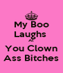 My Boo Laughs  At You Clown Ass Bitches - Personalised Poster A4 size