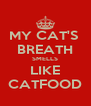 MY CAT'S  BREATH SMELLS LIKE CATFOOD - Personalised Poster A4 size