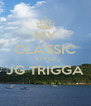 MY CLASSIC STYLE JG TRIGGA  - Personalised Poster A4 size
