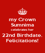 my Crown Sumnima celebrates her 22nd Birthdate. Felicitations! - Personalised Poster A4 size
