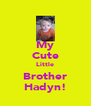 My Cute Little Brother Hadyn! - Personalised Poster A4 size