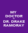 MY  DOCTOR IS DR. DRAKE RAMORAY - Personalised Poster A4 size