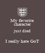 My favorite character just died  I really hate GoT - Personalised Poster A4 size
