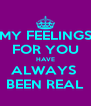 MY FEELINGS FOR YOU HAVE ALWAYS  BEEN REAL - Personalised Poster A4 size