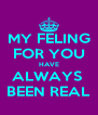 MY FELING FOR YOU HAVE ALWAYS  BEEN REAL - Personalised Poster A4 size