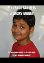 "MY FRNDS SAY HE IS A BACKSTABBER MY RESPONSE IS""HE IS MY BRO AND IS NOT A BACKSTABBER"" - Personalised Poster A4 size"