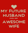 MY FUTURE  HUSBAND HAS AN  AWESOME WIFE - Personalised Poster A4 size