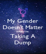 My Gender Doesn't Matter When I'm  Taking A Dump - Personalised Poster A4 size