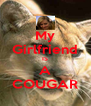My Girlfriend IS A COUGAR - Personalised Poster A4 size