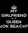 MY GIRLFRIEND IS  A QUEEN ¿OK BEACH? - Personalised Poster A4 size