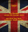 My Grandad carried the olympic torch on the 23rd July 2012 Lewisham, South London - Personalised Poster A4 size