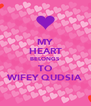 MY HEART BELONGS  TO WIFEY QUDSIA - Personalised Poster A4 size
