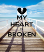 MY HEART IS BROKEN  - Personalised Poster A4 size