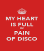 MY HEART IS FULL OF PAIN OF DISCO - Personalised Poster A4 size