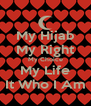 My Hijab My Right My Choice My Life It Who I Am - Personalised Poster A4 size