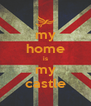 my home is my castle - Personalised Poster A4 size