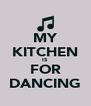 MY KITCHEN IS FOR DANCING - Personalised Poster A4 size