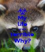 My life areis terrible Why? - Personalised Poster A4 size