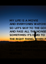 MY LIFE IS A MOVIE  AND EVERYONES WATCHING SO LET'S SKIP TO THE GOOD PART AND PASS ALL THE NONSENCE  SOMETIMES IT'S HARD TO DO THE RIGHT THING, WHEN PRESURE COMING DOWN LIKE LIGHTENING ITS - Personalised Poster A4 size