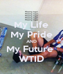 My Life My Pride AND My Future  WTID - Personalised Poster A4 size