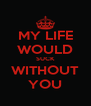 MY LIFE WOULD SUCK WITHOUT YOU - Personalised Poster A4 size