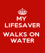 MY  LIFESAVER  WALKS ON  WATER - Personalised Poster A4 size