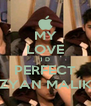 MY LOVE 1 D PERFECT ZYAN MALIK - Personalised Poster A4 size