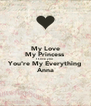 My Love My Princess I Love you  You're My Everything Anna - Personalised Poster A4 size