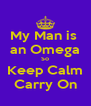 My Man is  an Omega So Keep Calm Carry On - Personalised Poster A4 size