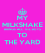 MY MILKSHAKE BRINGS ALL THE BOYS TO THE YARD - Personalised Poster A4 size