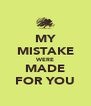 MY MISTAKE WERE MADE FOR YOU - Personalised Poster A4 size