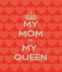 MY MOM IS MY  QUEEN - Personalised Poster A4 size