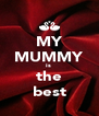 MY MUMMY is  the best - Personalised Poster A4 size