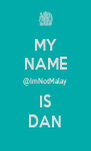 MY NAME @ImNotMalay IS DAN - Personalised Poster A4 size