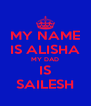 MY NAME IS ALISHA MY DAD IS SAILESH - Personalised Poster A4 size