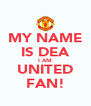 MY NAME IS DEA I AM UNITED FAN! - Personalised Poster A4 size