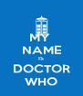 MY  NAME IS DOCTOR WHO - Personalised Poster A4 size